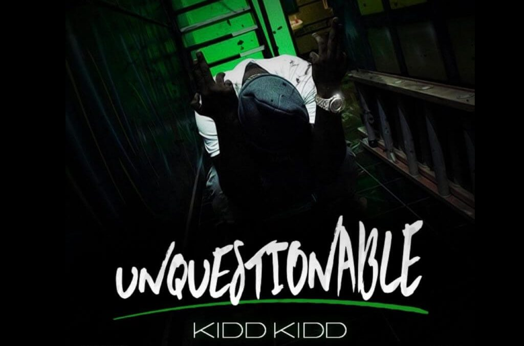 Kidd Kidd Unquestionable
